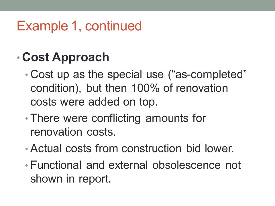 """Example 1, continued Cost Approach Cost up as the special use (""""as-completed"""" condition), but then 100% of renovation costs were added on top. There w"""