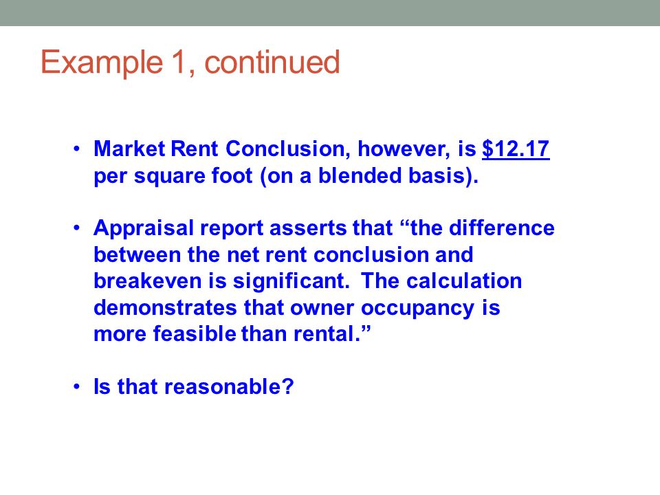 """Market Rent Conclusion, however, is $12.17 per square foot (on a blended basis). Appraisal report asserts that """"the difference between the net rent co"""