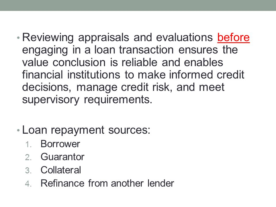 Reviewing appraisals and evaluations before engaging in a loan transaction ensures the value conclusion is reliable and enables financial institutions