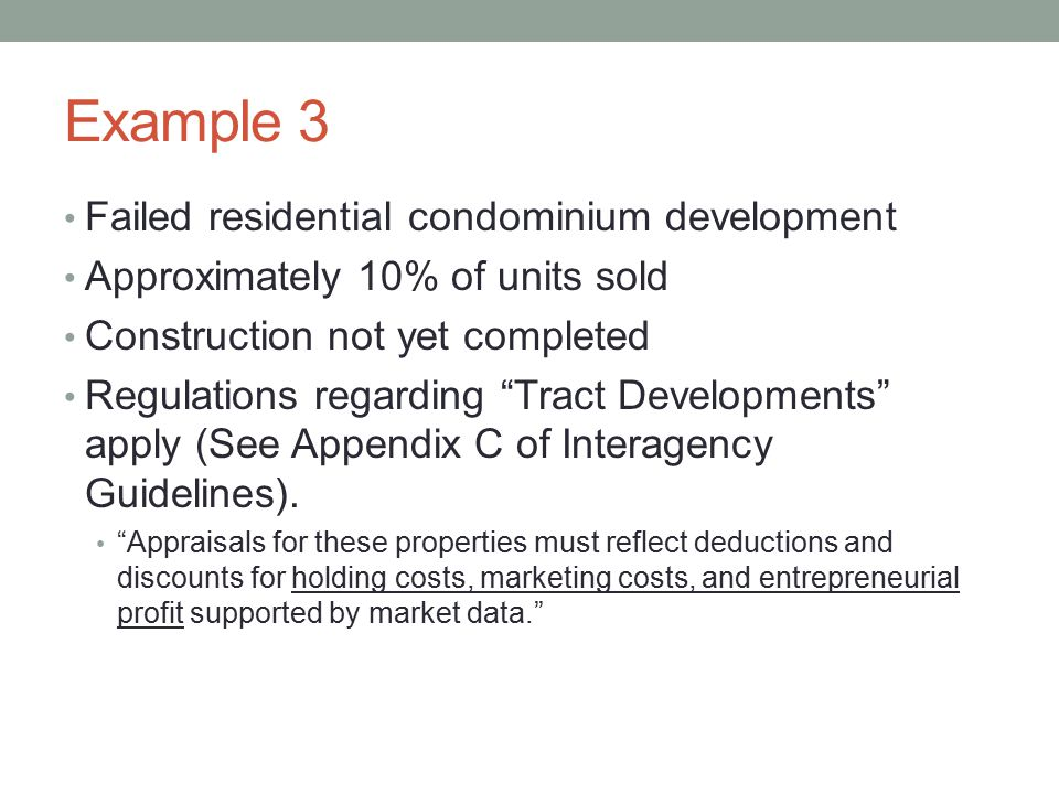 """Example 3 Failed residential condominium development Approximately 10% of units sold Construction not yet completed Regulations regarding """"Tract Devel"""