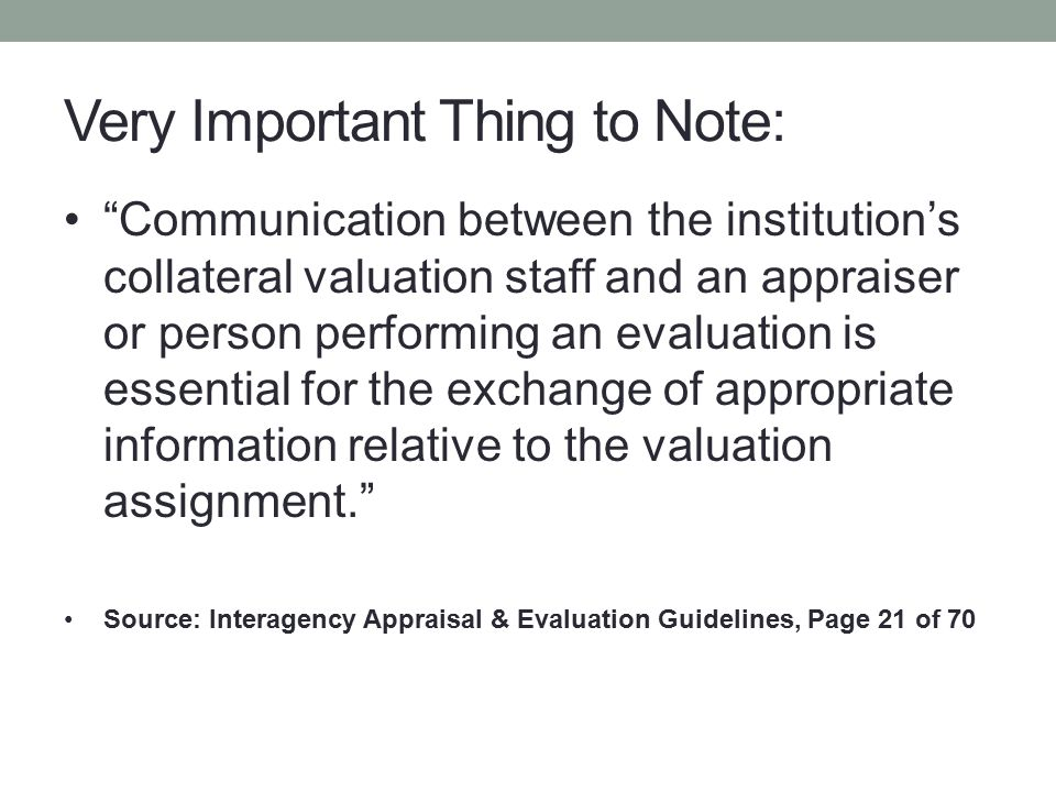 """""""Communication between the institution's collateral valuation staff and an appraiser or person performing an evaluation is essential for the exchange"""