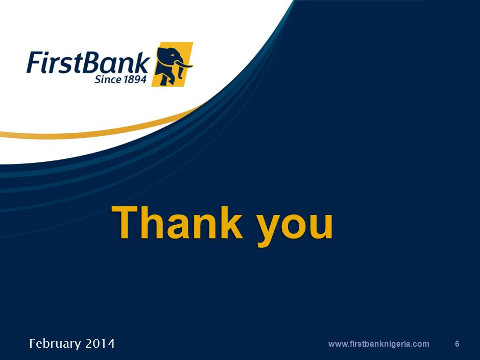Thank you www.firstbanknigeria.com6 February 2014