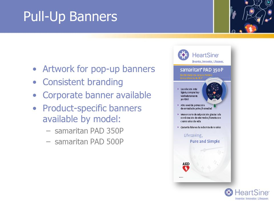 Pull-Up Banners Artwork for pop-up banners Consistent branding Corporate banner available Product-specific banners available by model: –samaritan PAD 350P –samaritan PAD 500P