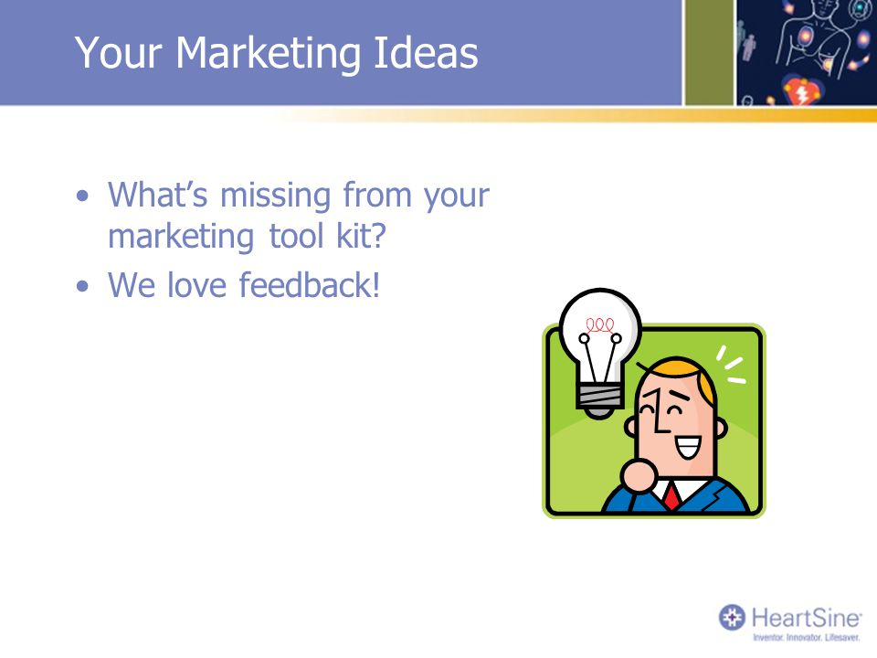 Your Marketing Ideas What's missing from your marketing tool kit? We love feedback!