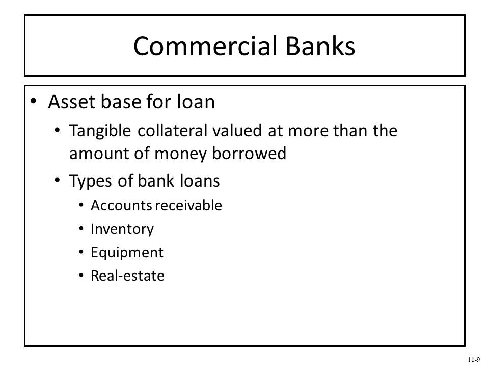 11-10 Commercial Banks Conventional bank loans: Standard way banks lend money to companies Types of loans Installment Straight commercial Long-term Character