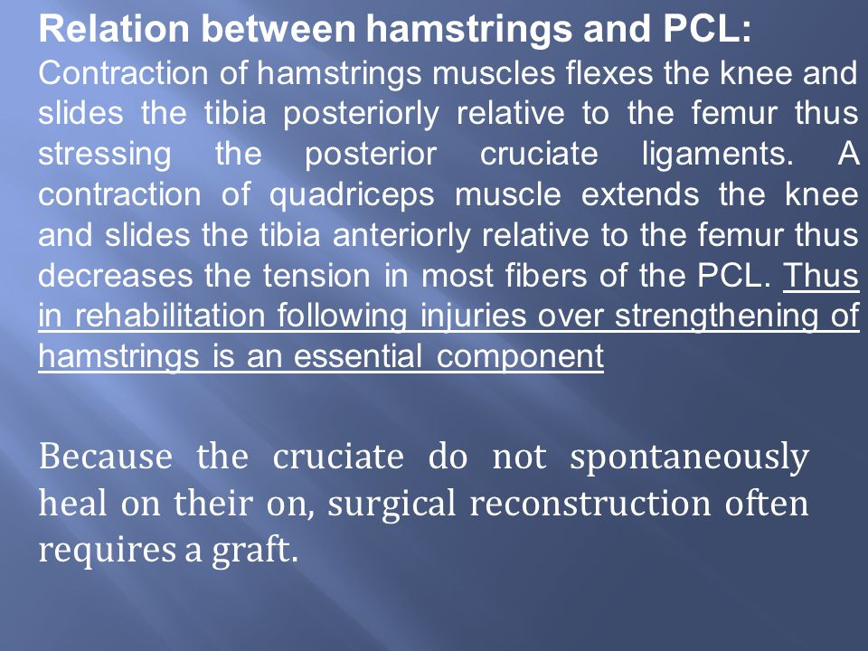Because the cruciate do not spontaneously heal on their on, surgical reconstruction often requires a graft.
