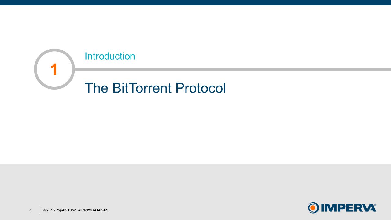 © 2015 Imperva, Inc. All rights reserved. Introduction The BitTorrent Protocol 1 4