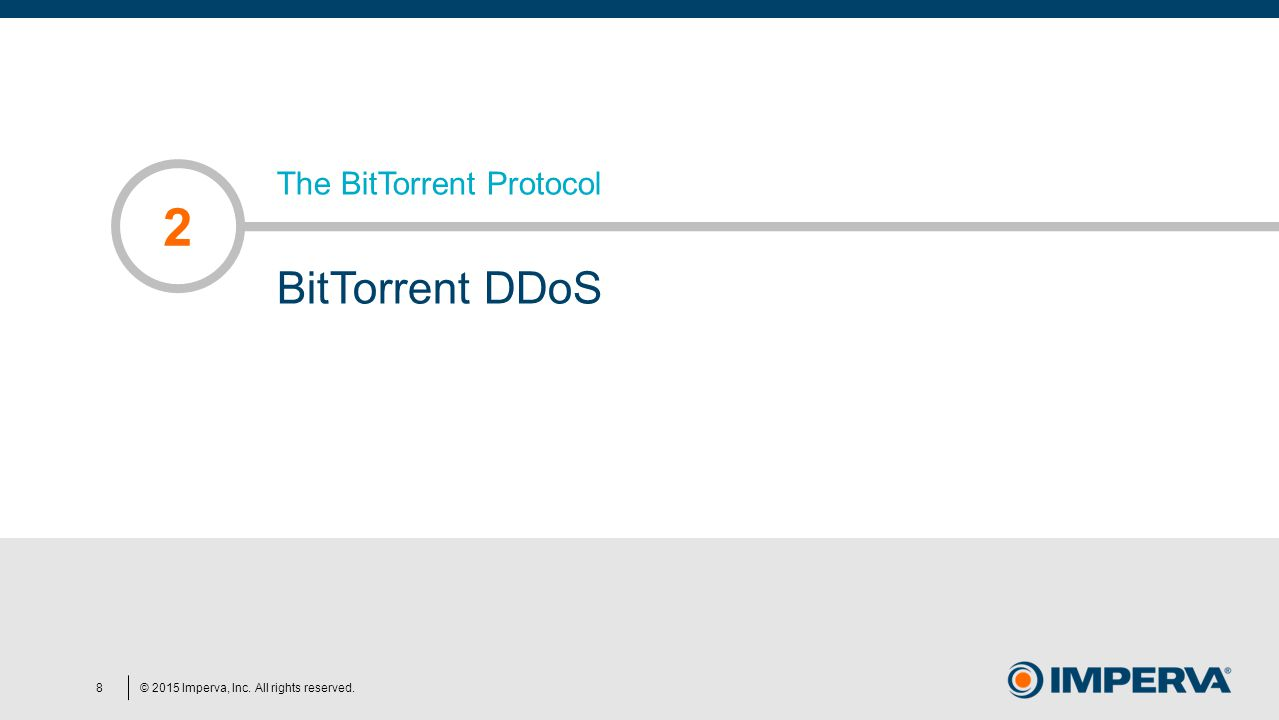 © 2015 Imperva, Inc. All rights reserved. The BitTorrent Protocol BitTorrent DDoS 2 8