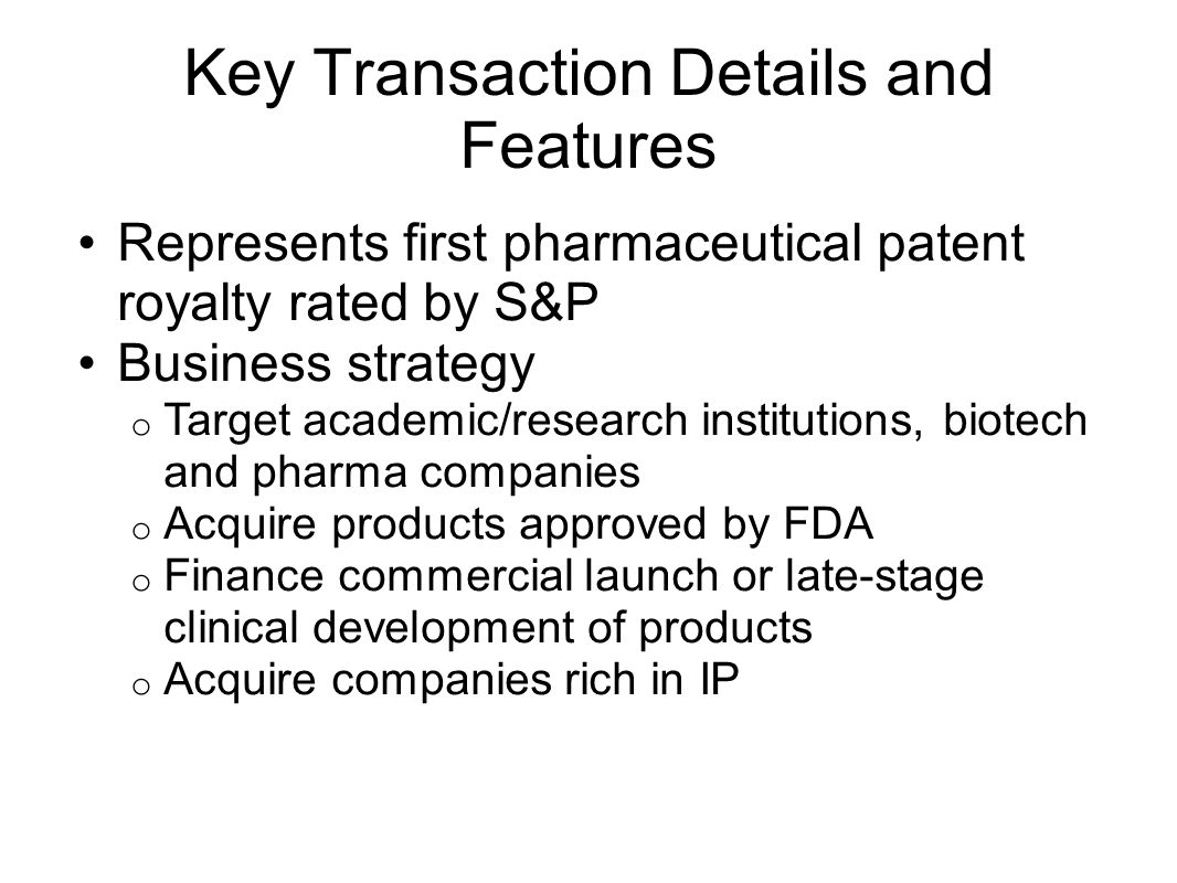 Key Transaction Details and Features Yale University – AAA (August 2000) o Owns 100% of patent o Royalty divided among several parties.