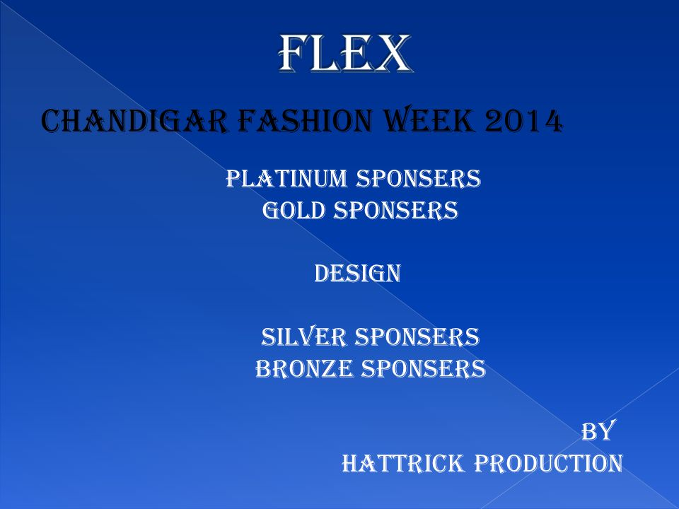 CHANDIGAR FASHION WEEK 2014 PLATINUM SPONSERS GOLD SPONSERS DESIGN SILVER SPONSERS BRONZE SPONSERS BY HATTRICK PRODUCTION