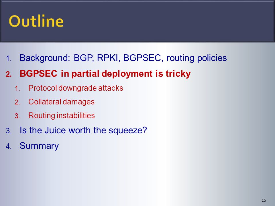 15 1. Background: BGP, RPKI, BGPSEC, routing policies 2.