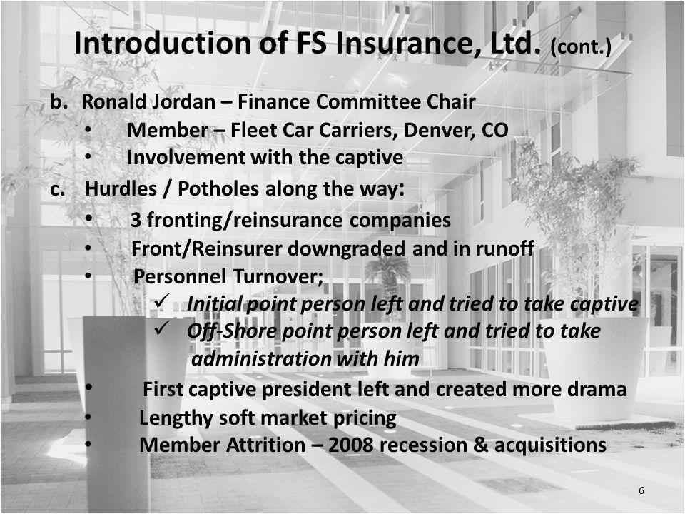 b. Ronald Jordan – Finance Committee Chair Member – Fleet Car Carriers, Denver, CO Involvement with the captive c. Hurdles / Potholes along the way :