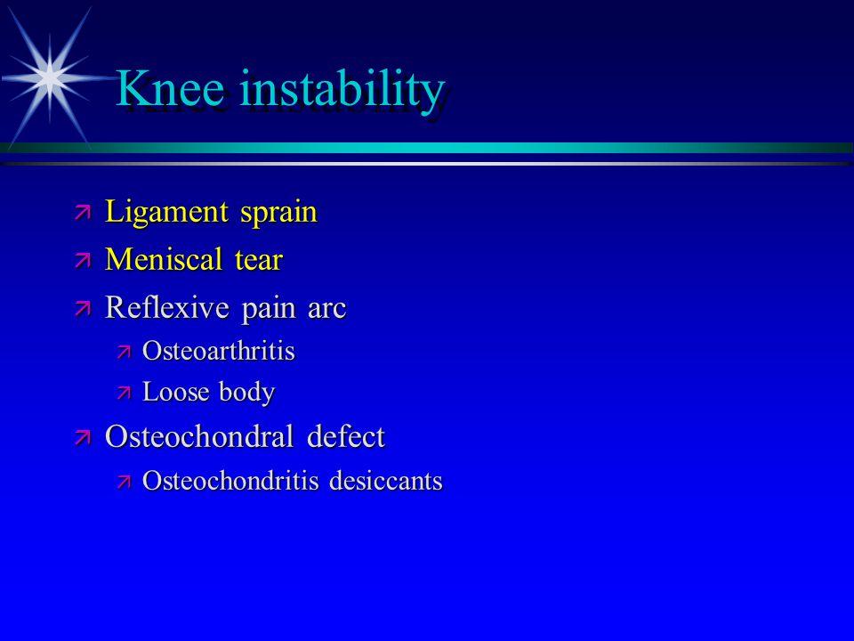 Knee instability ä Ligament sprain ä Meniscal tear ä Reflexive pain arc ä Osteoarthritis ä Loose body ä Osteochondral defect ä Osteochondritis desicca