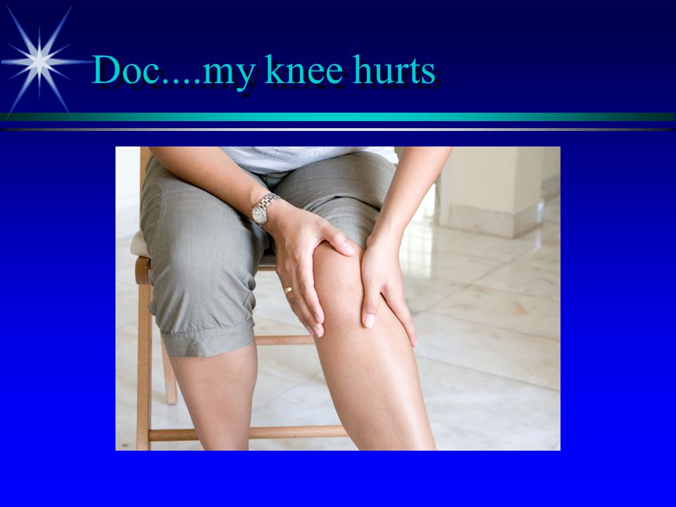 Most Common Causes of Knee Pain in Primary Care ä Osteoarthritis (34%) ä Meniscal injury (9%) ä Collateral ligament injury (7%) ä Cruciate ligament injury (4%) ä Gout (2%) ä Fracture (1.2%) ä Undifferentiated causes including sprains and strains (42%) Jackson J, O'Malley P, Kroenke K, Evaluation of Acute Knee Pain in Primary Care , Ann Intern Med 2003; 139(7):575-588.