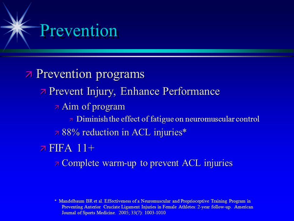 Prevention ä Prevention programs ä Prevent Injury, Enhance Performance ä Aim of program ä Diminish the effect of fatigue on neuromuscular control ä 88