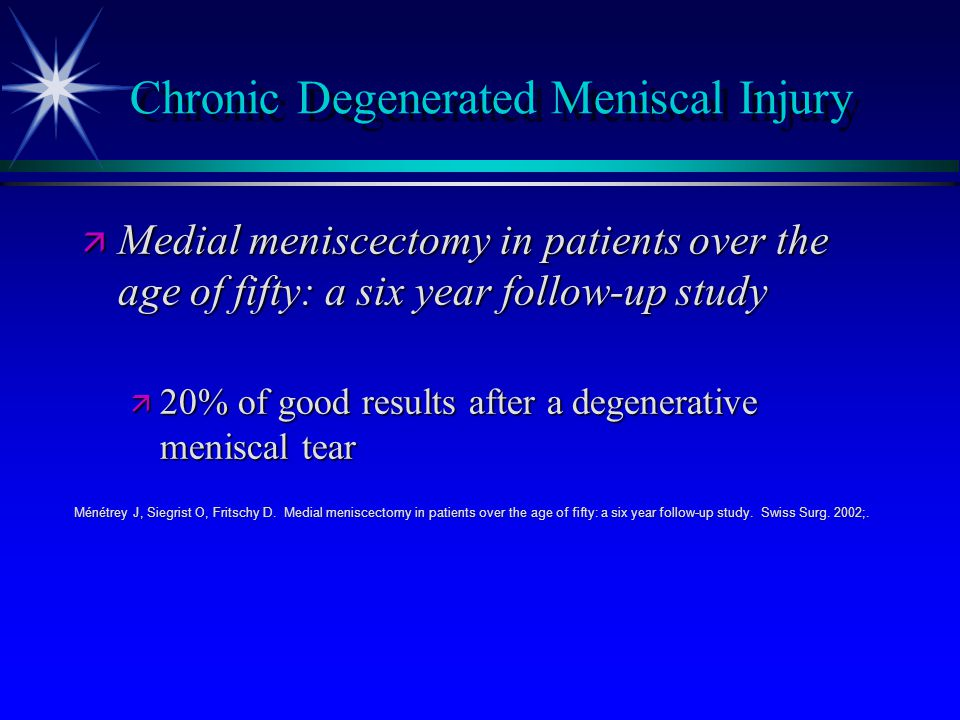 Chronic Degenerated Meniscal Injury ä Medial meniscectomy in patients over the age of fifty: a six year follow-up study ä 20% of good results after a