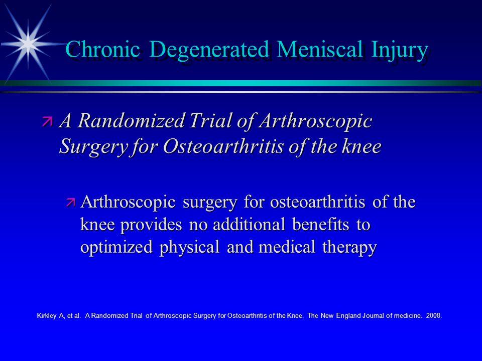 Chronic Degenerated Meniscal Injury ä A Randomized Trial of Arthroscopic Surgery for Osteoarthritis of the knee ä Arthroscopic surgery for osteoarthri