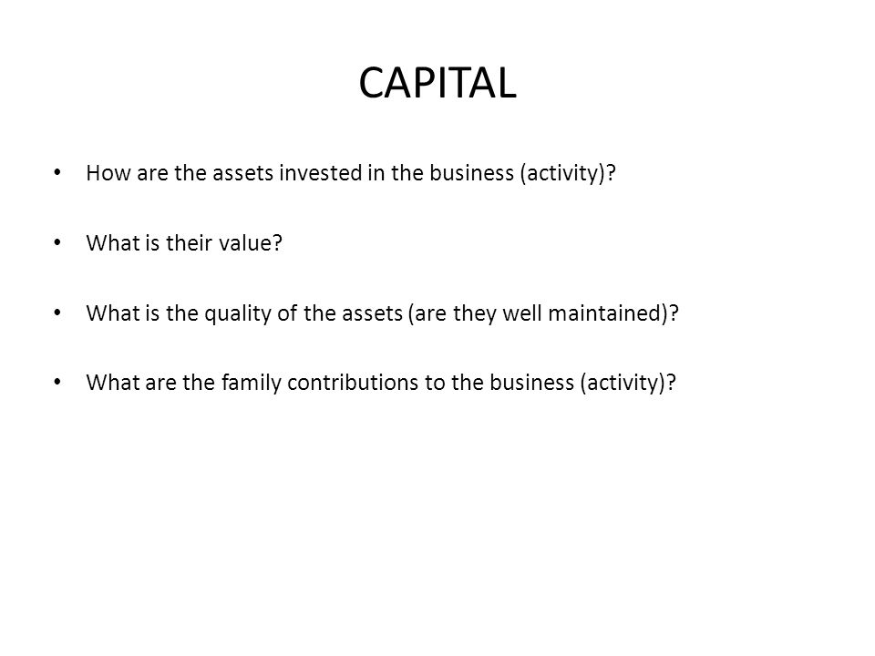 CAPITAL How are the assets invested in the business (activity).