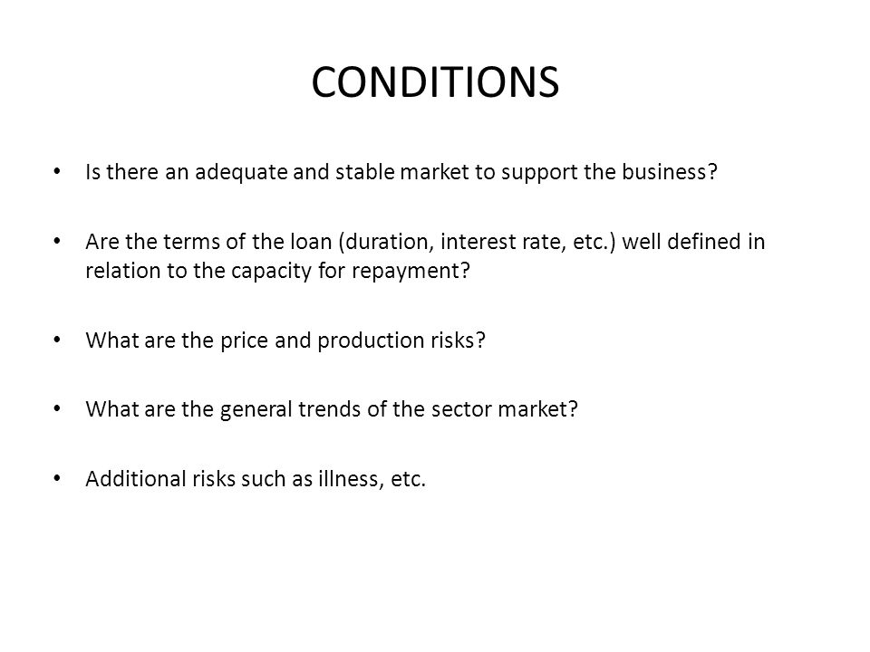 CONDITIONS Is there an adequate and stable market to support the business.