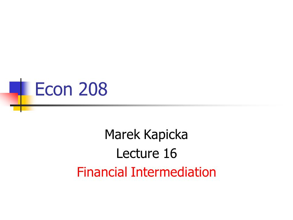 Econ 208 Marek Kapicka Lecture 16 Financial Intermediation