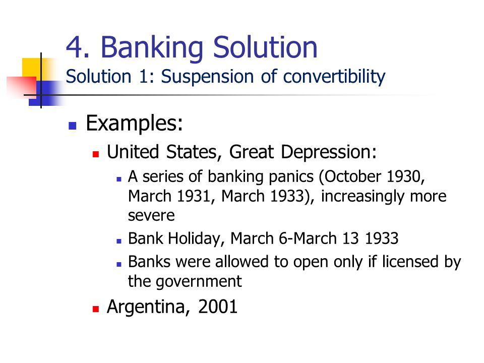 Examples: United States, Great Depression: A series of banking panics (October 1930, March 1931, March 1933), increasingly more severe Bank Holiday, M