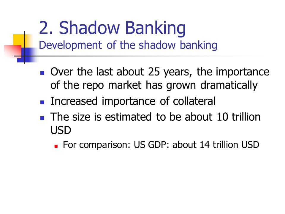 2. Shadow Banking Development of the shadow banking Over the last about 25 years, the importance of the repo market has grown dramatically Increased i
