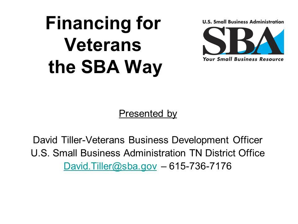 Presented by David Tiller-Veterans Business Development Officer U.S. Small Business Administration TN District Office David.Tiller@sba.govDavid.Tiller