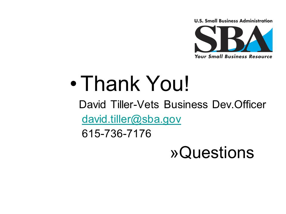 Thank You! David Tiller-Vets Business Dev.Officer david.tiller@sba.gov 615-736-7176 »Questions