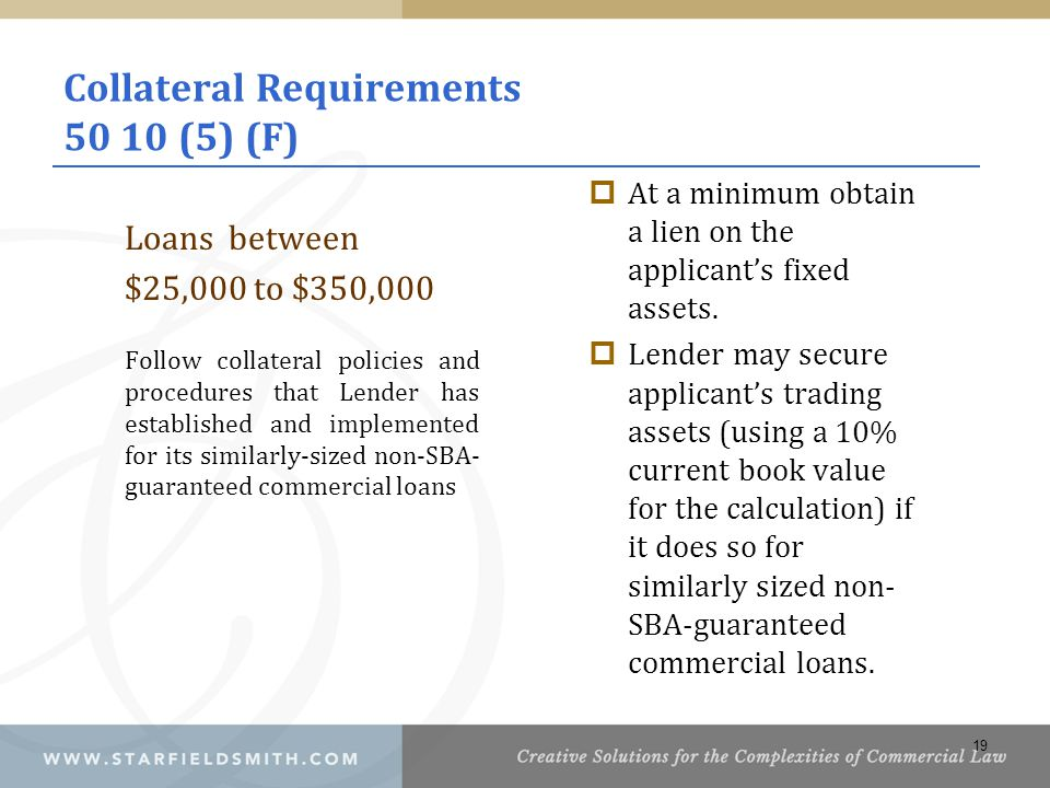 Collateral Requirements 50 10 (5) (F)  At a minimum obtain a lien on the applicant's fixed assets.