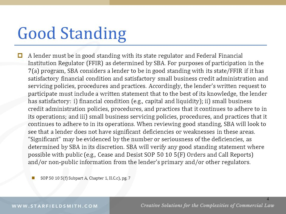 Good Standing  A lender must be in good standing with its state regulator and Federal Financial Institution Regulator (FFIR) as determined by SBA.