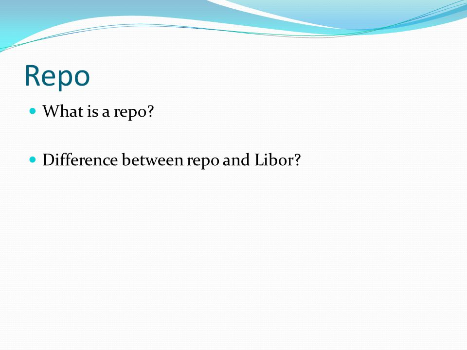 What is a repo Difference between repo and Libor Repo