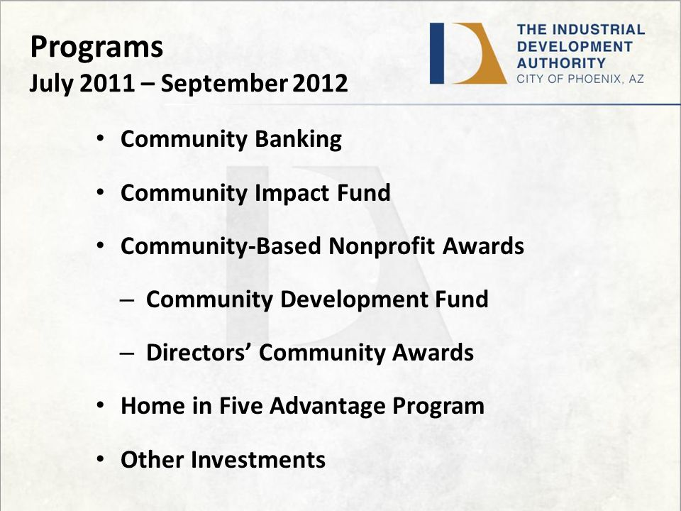 Programs July 2011 – September 2012 Community Banking Community Impact Fund Community-Based Nonprofit Awards – Community Development Fund – Directors' Community Awards Home in Five Advantage Program Other Investments