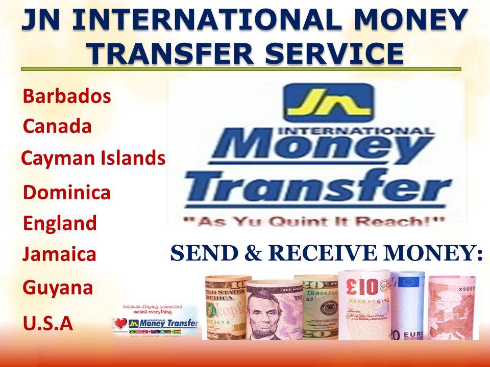 JN INTERNATIONAL MONEY TRANSFER SERVICE SEND & RECEIVE MONEY: England Guyana Barbados U.S.A Canada Dominica Cayman Islands Jamaica