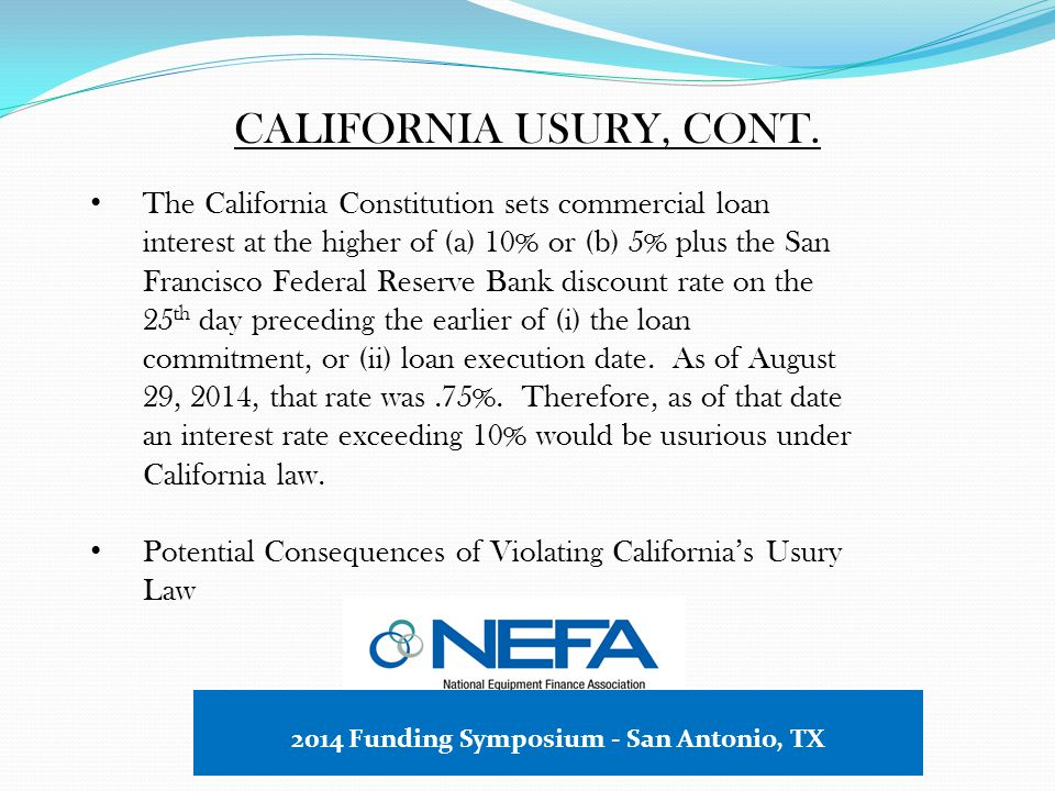 CALIFORNIA USURY California case law holds that a loan, which is usurious at inception, remains usurious in the hands of an assignee who may be exempt from usury.