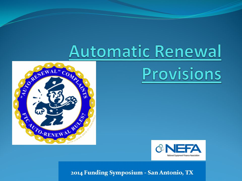 Tips, Treasures and Traps in Automatic Renewal Provisions, Retail and Motor Vehicle Installment Acts and Real Estate Mortgages As Additional Collateral 2014 Funding Symposium - San Antonio, TX