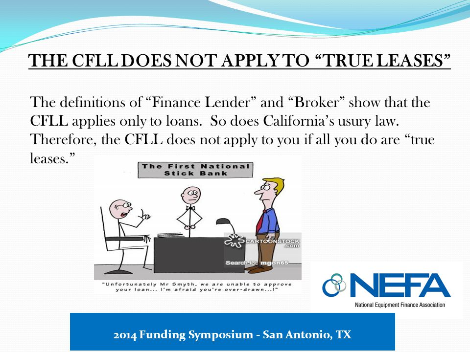 THE CFLL DOES NOT APPLY TO TRUE LEASES The definitions of Finance Lender and Broker show that the CFLL applies only to loans.