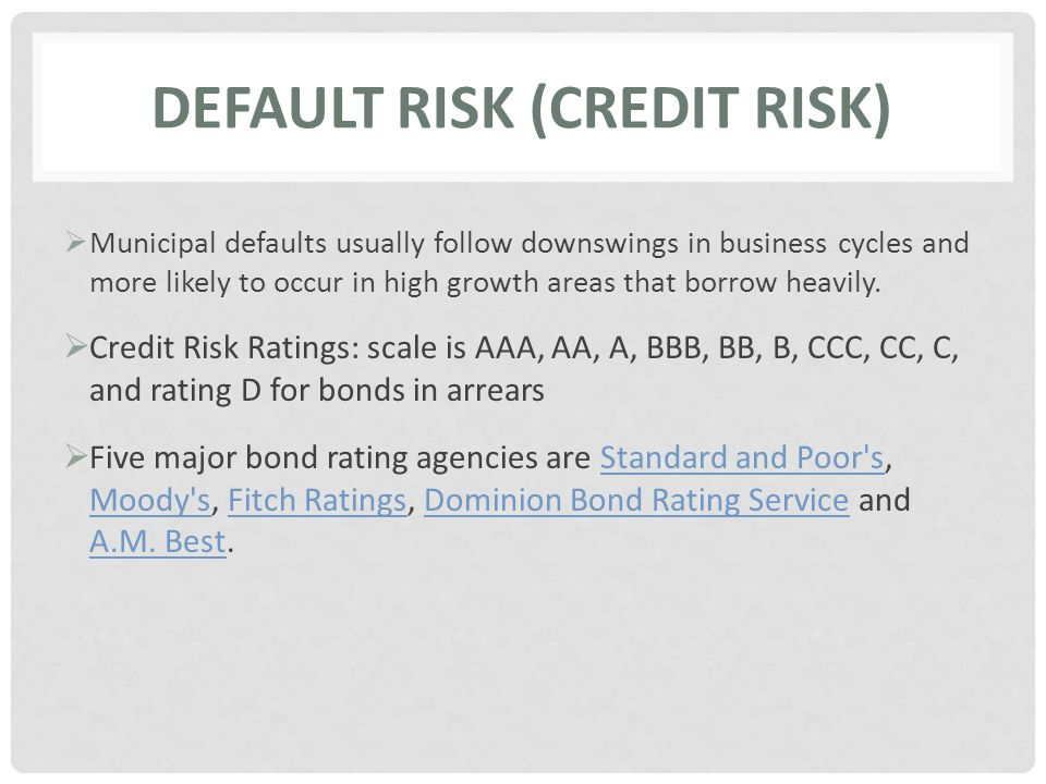 DEFAULT RISK (CREDIT RISK)  Municipal defaults usually follow downswings in business cycles and more likely to occur in high growth areas that borrow heavily.