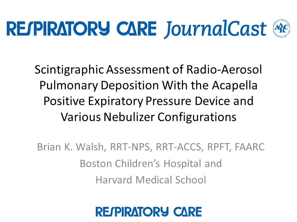 Scintigraphic Assessment of Radio-Aerosol Pulmonary Deposition With the Acapella Positive Expiratory Pressure Device and Various Nebulizer Configurati