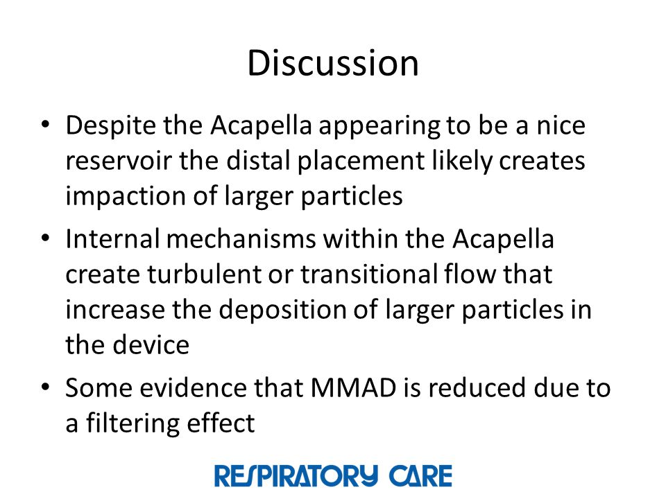 Discussion Despite the Acapella appearing to be a nice reservoir the distal placement likely creates impaction of larger particles Internal mechanisms