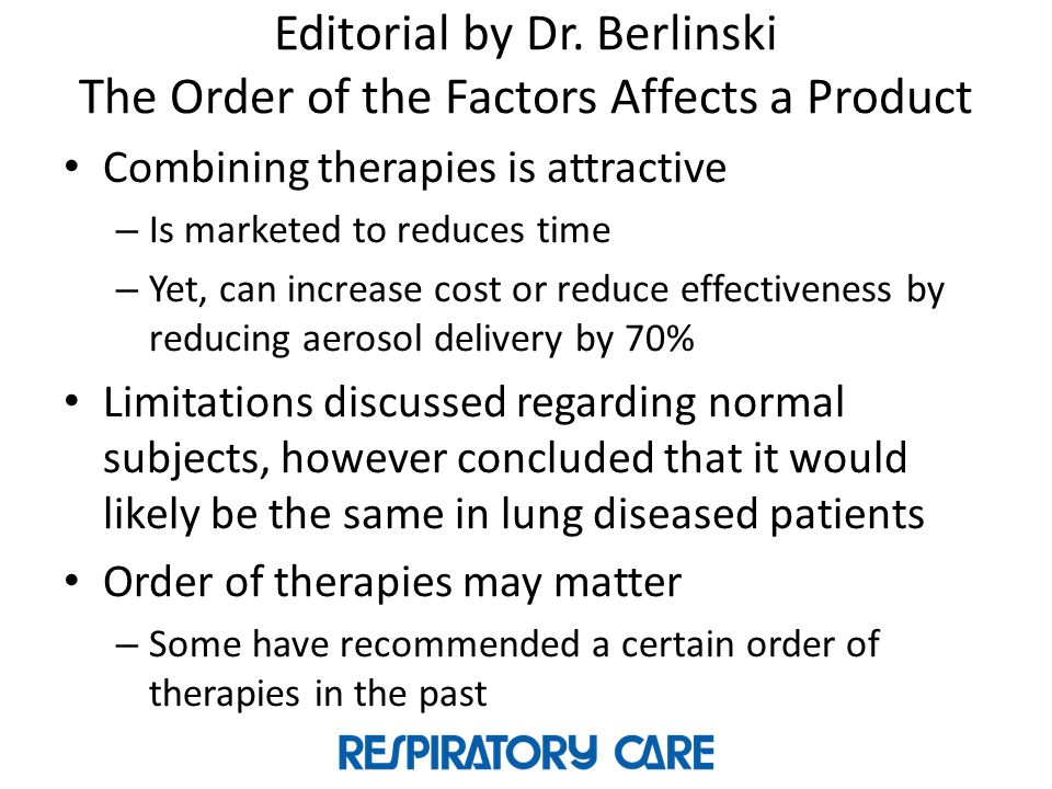 Editorial by Dr. Berlinski The Order of the Factors Affects a Product Combining therapies is attractive – Is marketed to reduces time – Yet, can incre