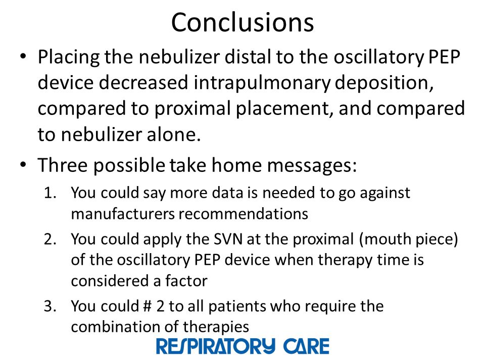 Conclusions Placing the nebulizer distal to the oscillatory PEP device decreased intrapulmonary deposition, compared to proximal placement, and compar