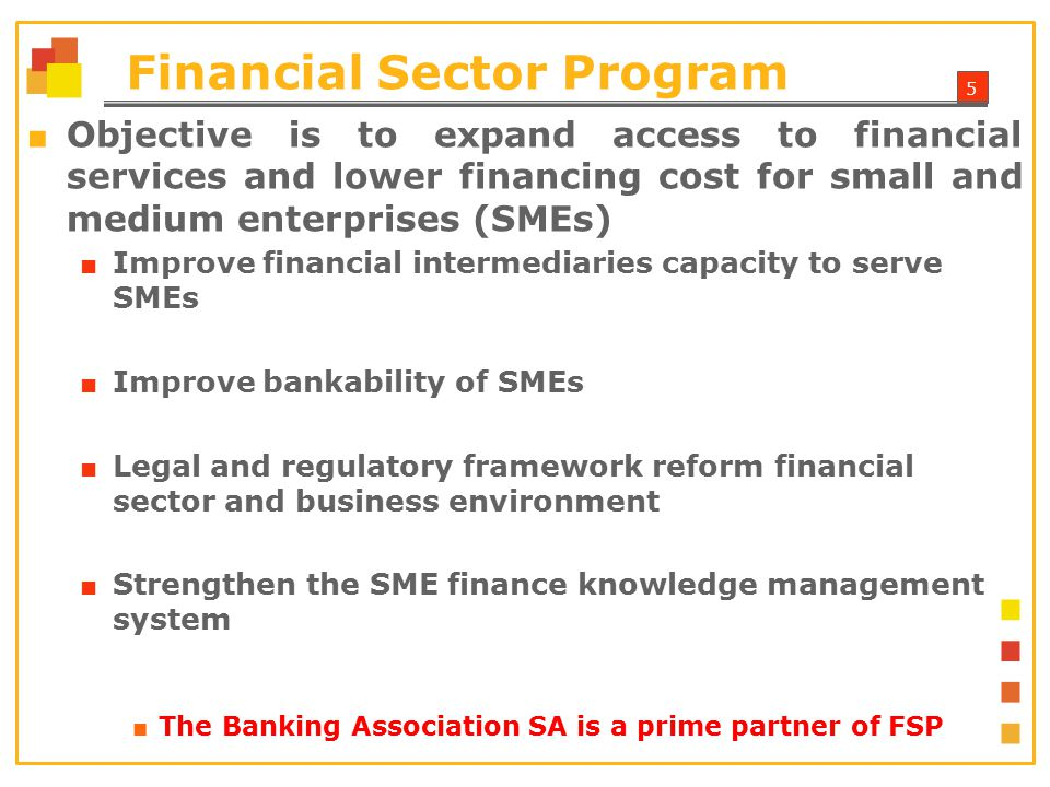 6 FSP PARTNERSHIP ■ The Banking Association and USAID partnership on Financial Sector Program (FSP) ■ To expand access to high-quality, affordable financial products and services for SMEs.