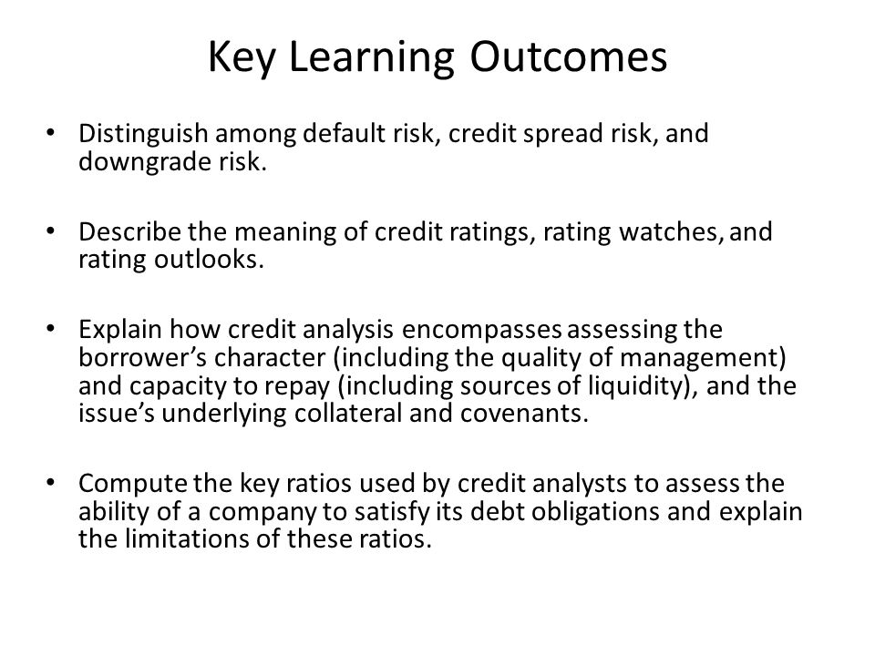 Key Learning Outcomes Evaluate the credit quality of an issuer of a corporate bond, given such data as key financial ratios for the issuer and the industry.