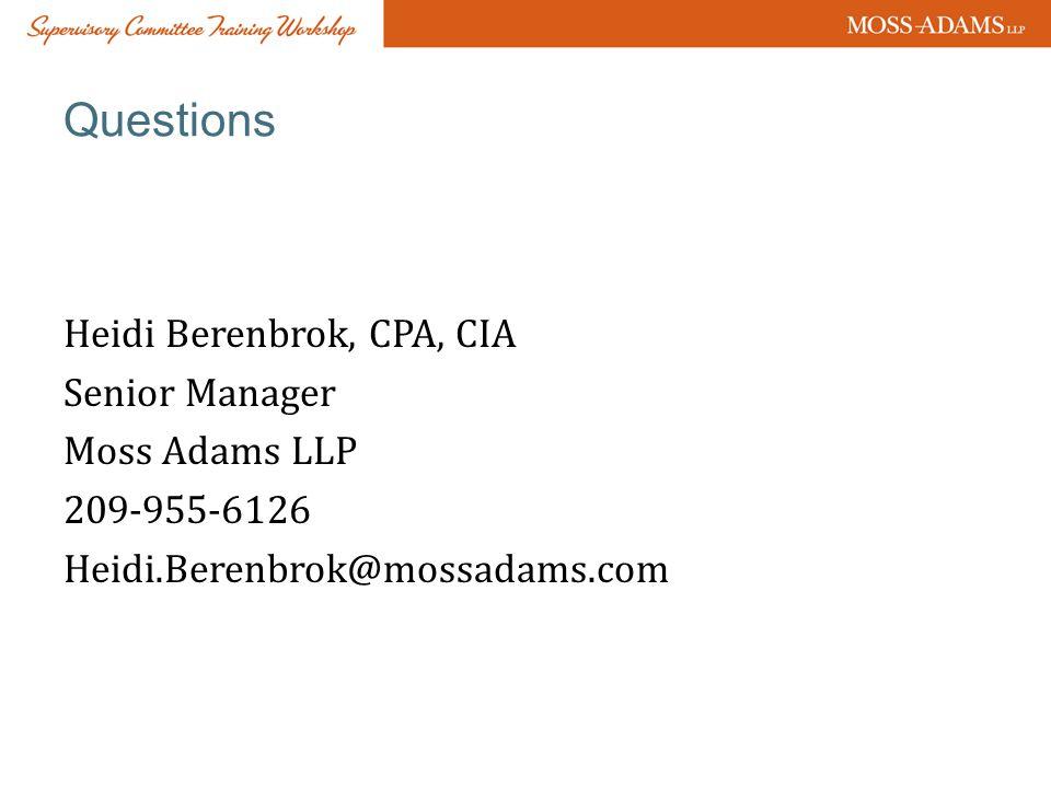 Questions Heidi Berenbrok, CPA, CIA Senior Manager Moss Adams LLP 209-955-6126 Heidi.Berenbrok@mossadams.com