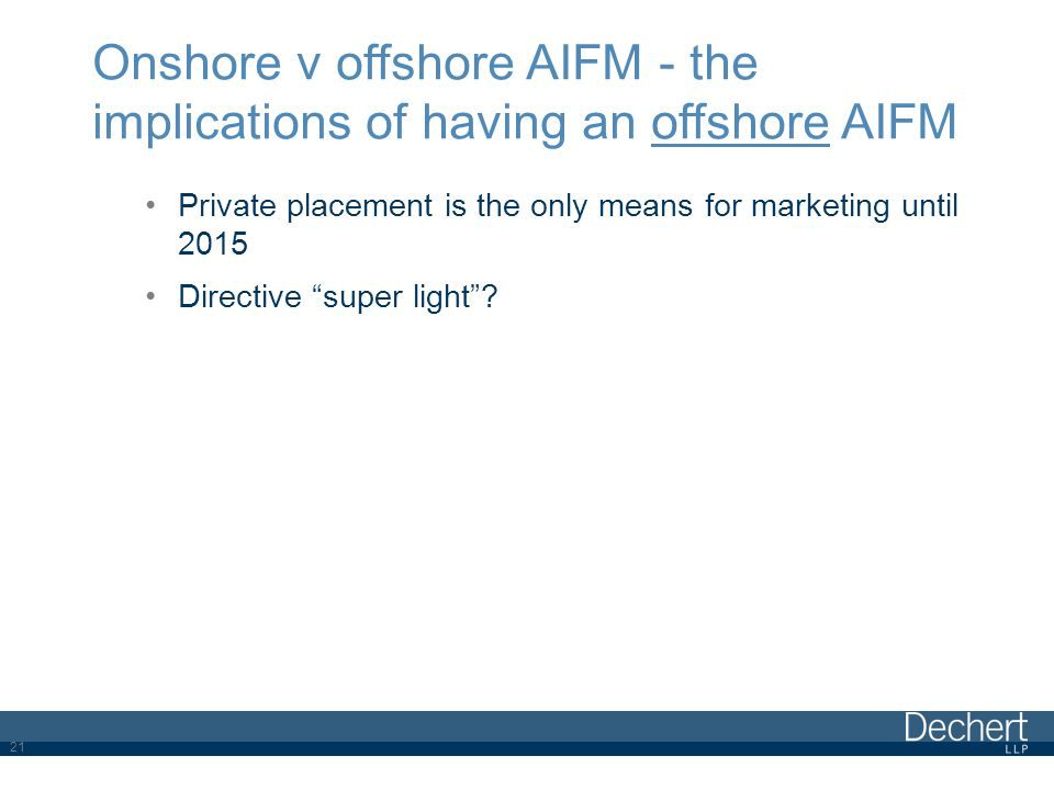 Onshore v offshore AIFM - the implications of having an offshore AIFM Private placement is the only means for marketing until 2015 Directive super light .