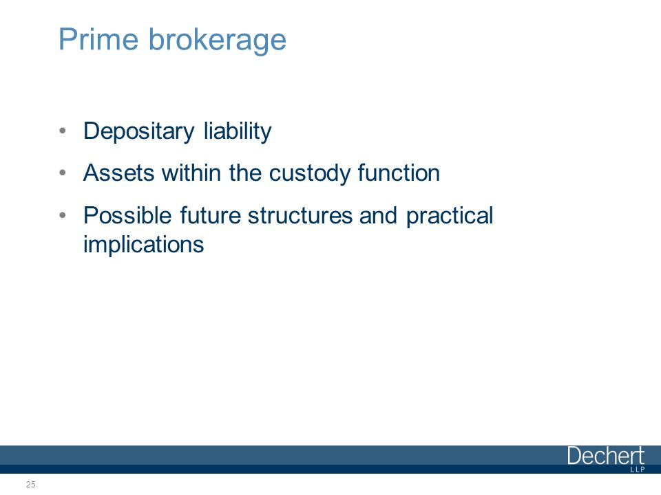 Prime brokerage Depositary liability Assets within the custody function Possible future structures and practical implications 25