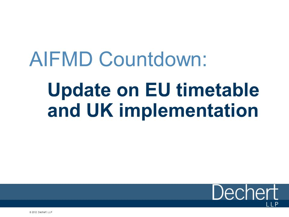 4 Timetable – Level 1 By way of reminder: Level 1: Primary Directive became EU law on 21 July 2011 Must be implemented by Member States by 22 July 2013