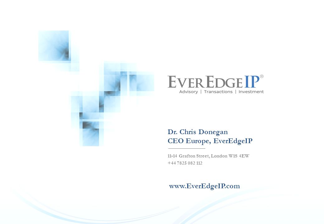 CONFIDENTIAL. Dr. Chris Donegan CEO Europe, EverEdgeIP 11-14 Grafton Street, London W1S 4EW +44 7825 082 112 www.EverEdgeIP.com