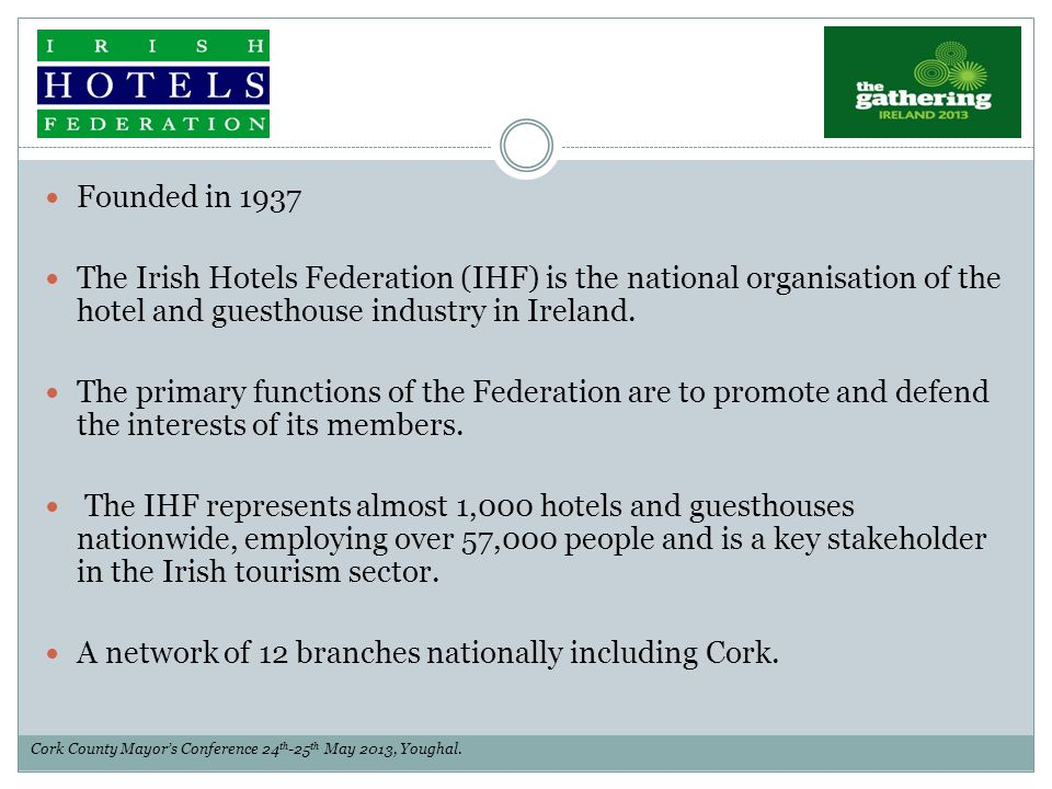 Founded in 1937 The Irish Hotels Federation (IHF) is the national organisation of the hotel and guesthouse industry in Ireland. The primary functions