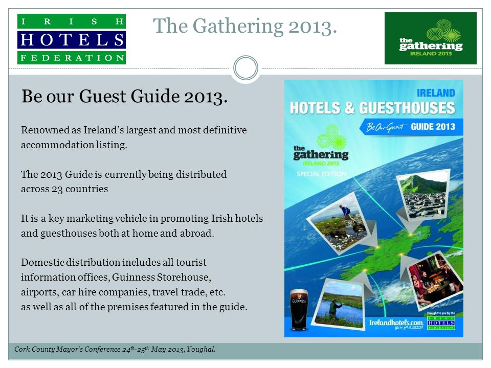 The Gathering 2013. Be our Guest Guide 2013. Renowned as Ireland's largest and most definitive accommodation listing. The 2013 Guide is currently bein